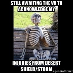 Still Waiting - Still Awaiting the VA to acknowledge my injuries from Desert Shield/Storm
