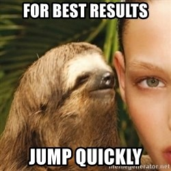 Whisper Sloth - for best results jump quickly