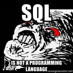 Rage Face - SQL IS NOT A PROGRAMMING LANGUAGE