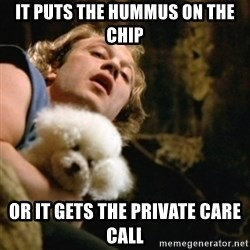 BuffaloBill - it puts the hummus on the chip or it gets the private care call