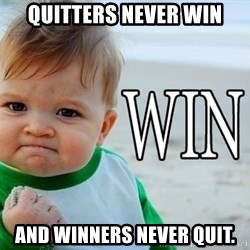 Win Baby - Quitters never win And winners never quit.