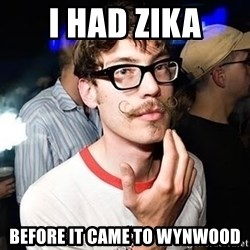Super Smart Hipster - I had Zika Before it came to Wynwood