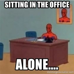 60s spiderman behind desk - Sitting in the office  Alone....