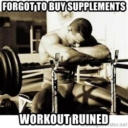 Sad Bodybuilder - Forgot to buy supplements workout ruined