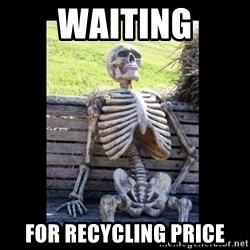Still Waiting - waiting for recycling price