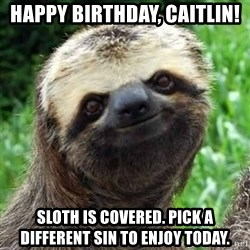 Sarcastic Sloth - HAPPY BIRTHDAY, CAITLIN! SLOTH IS COVERED. PICK A DIFFERENT SIN TO ENJOY TODAY.
