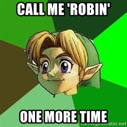 Link - call me 'robin' one more time