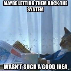 newspaper cat realization - MAYBE LETTING THEM HACK THE SYSTEM WASN'T SUCH A GOOD IDEA