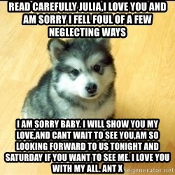 Baby Courage Wolf - Read carefully julia,i love you and am sorry i fell foul of a few neglecting ways I am sorry baby. I will show you my love,and cant wait to see you,am so looking forward to us tonight and saturday if you want to see me. I love you with my all. Ant x
