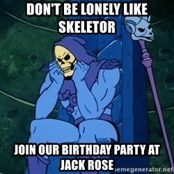 Skeletor sitting - Don't Be Lonely Like Skeletor Join Our birthday party at Jack Rose