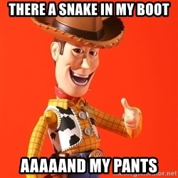 Perv Woody - There a snake in my boot aaaaand my pants