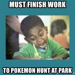 I love coloring kid - Must finish work to pokemon hunt at park