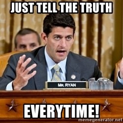 Paul Ryan Meme  - Just tell the truth everytime!