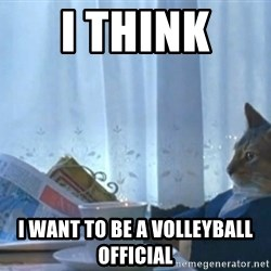 newspaper cat realization - I think  I want to be a volleyball official