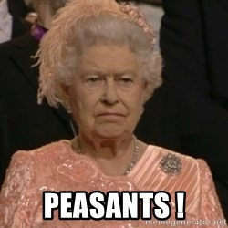 Queen Elizabeth Is Not Impressed  -  Peasants !