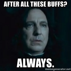 Always Snape - After all these buffs? Always.