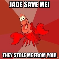 Crab - JADE SAVE ME! THEY STOLE ME FROM YOU!