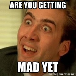 nicolas cage no me digas - ARe you getting mad yet