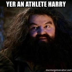 Yer A Wizard Harry Hagrid - yer an athlete harry