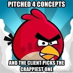 Angry Bird - Pitched 4 concepts And the client picks the crappiest one
