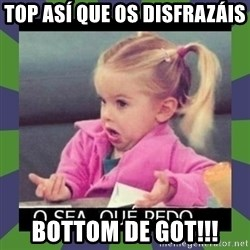 ¿O sea,que pedo? - Top así que os disfrazáis Bottom de GoT!!!