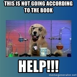 Chemistry Dog - This is not going according to the book HELP!!!