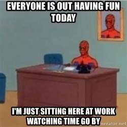 60s spiderman behind desk - Everyone is out having fun today I'm just sitting here at work watching time go by