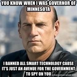 Jesse Ventura - You know when I was governor of minnesota I banned all smart technology cause it's just an avenue for the government to spy on you