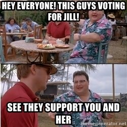 See? Nobody Cares - hey everyone! this guys voting for jill! SEE THEY SUPPORT YOU AND HER