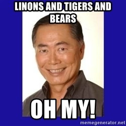 George Takei - Linons and tigers and bears Oh my!