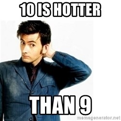 Doctor Who - 10 is hotter than 9