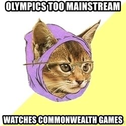 Hipster Cat - Olympics too mainstream Watches Commonwealth Games