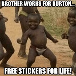 Success African Kid - brother works for burton... free stickers for life!