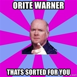 Phil Mitchell - Orite Warner Thats sorted for you