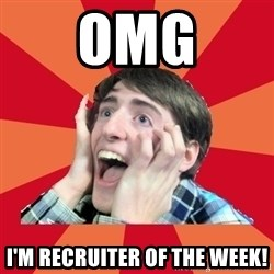 Super Excited - OMG I'm recruiter of the week!
