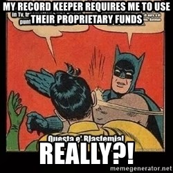 Batman Slap Robin Blasphemy - My record keeper requires me to use their proprietary funds REally?!