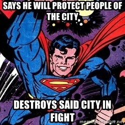 Badass Superman - says he will protect people of the city destroys said city in fight