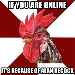 Roleplaying Rooster - If you are online It's because of Alan deCock
