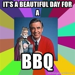 mr rogers  - It's a beautiful day for a  BBQ