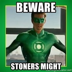 Green Lantern - beware  stoners might