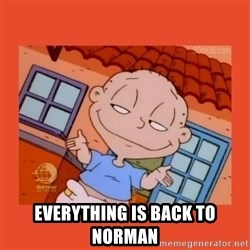 Tommy Pickles -   Everything is back to norman