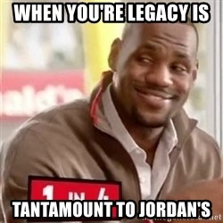 lebron - When You're Legacy is  tantamount to Jordan's