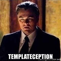inception -  Templateception