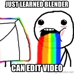 Puking Rainbows - Just learned blender can edit video