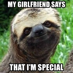 Sarcastic Sloth - My girlfriend says That I'm Special