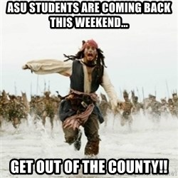 Jack Sparrow Running - asu students are coming back this weekend... get out of the county!!