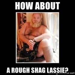 Sexy Scotsman - How About A rough shag lassie?