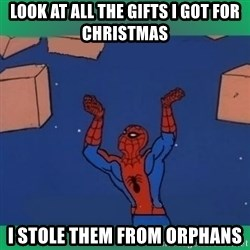 60's spiderman - look at all the gifts i got for christmas I stole them from orphans