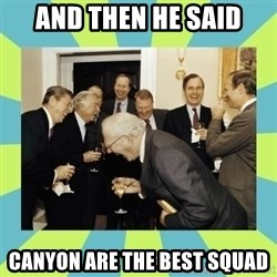 reagan white house laughing - and then he said canyon are the best squad