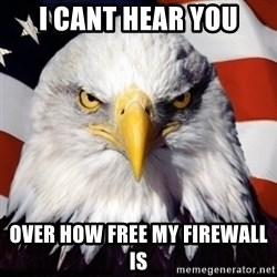 Freedom Eagle  - I cant hear you over how free my firewall is